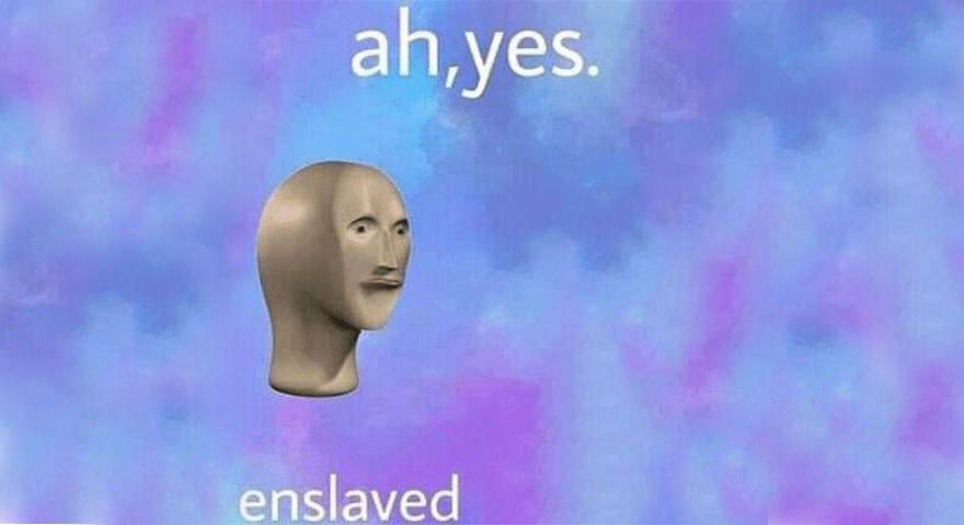 Ah, Yes Enslaved Memes