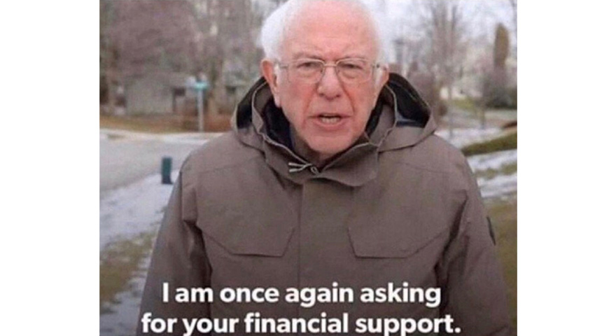 'I Am Once Again Asking For Your Financial Support' Bernie Sanders Memes